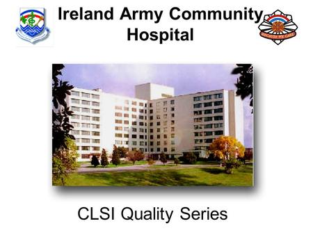 Ireland Army Community Hospital CLSI Quality Series.