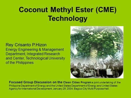 Coconut Methyl Ester (CME) Technology Rey Crisanto P.Hizon Energy Engineering & Management Department, Integrated Research and Center, Technological University.