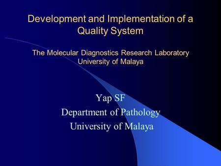 The Molecular Diagnostics Research Laboratory University of Malaya Development and Implementation of a Quality System The Molecular Diagnostics Research.