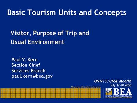 Basic Tourism Units and Concepts Visitor, Purpose of Trip and Usual Environment Paul V. Kern Section Chief Services Branch UNWTO/UNSD.