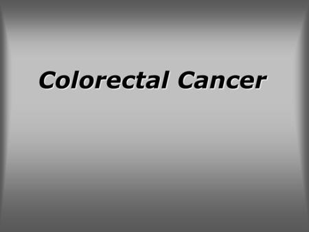 Colorectal Cancer. Worldwide, colon and rectum cancer is the third most common cancer and it is the most common GI cancer. adenocarcinomas The vast majority.