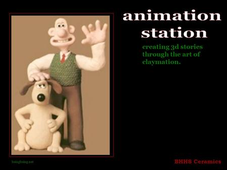 BHHS Ceramics creating 3d stories through the art of claymation. boingboing.net.