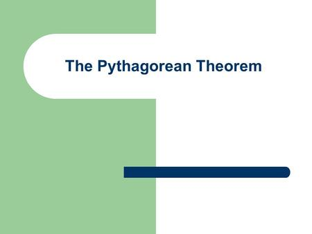 The Pythagorean Theorem. The Right Triangle A right triangle is a triangle that contains one right angle. A right angle is 90 o Right Angle.