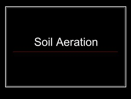 Soil Aeration.
