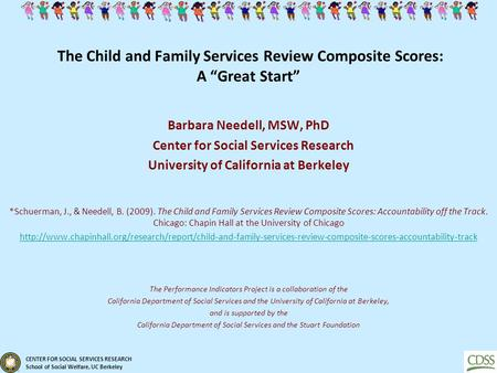 "CENTER FOR SOCIAL SERVICES RESEARCH School of Social Welfare, UC Berkeley The Child and Family Services Review Composite Scores: A ""Great Start"" Barbara."