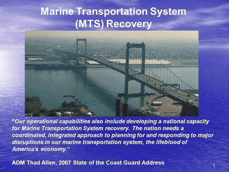 1 Marine Transportation System (MTS) Recovery Our operational capabilities also include developing a national capacity for Marine Transportation System.