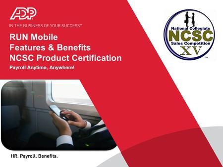 RUN Mobile Features & Benefits NCSC Product Certification Payroll Anytime, Anywhere!