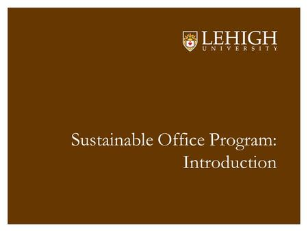Sustainable Office Program: Introduction. What is Sustainability? Sustainability at Lehigh.