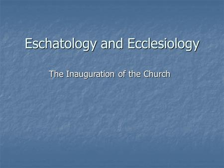 Eschatology and Ecclesiology The Inauguration of the Church.