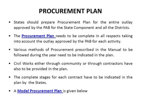 PROCUREMENT PLAN States should prepare Procurement Plan for the entire outlay approved by the PAB for the State Component and all the Districts. The Procurement.