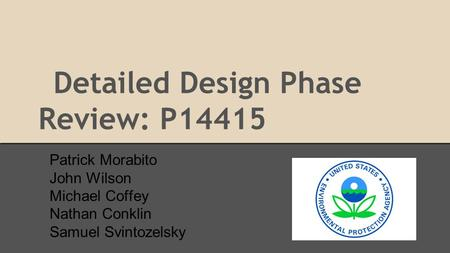 Detailed Design Phase Review: P14415 Patrick Morabito John Wilson Michael Coffey Nathan Conklin Samuel Svintozelsky.