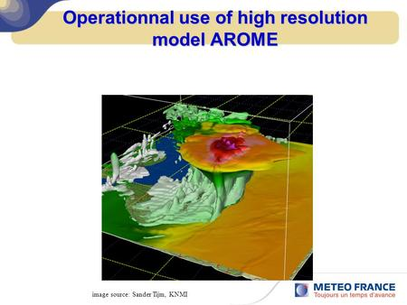 Operationnal use of high resolution model AROME image source: Sander Tijm, KNMI.