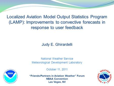 1 Localized Aviation Model Output Statistics Program (LAMP): Improvements to convective forecasts in response to user feedback Judy E. Ghirardelli National.