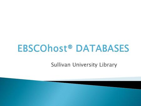 Sullivan University Library EbsCOhost® is a database collection that is provided by the Kentucky Virtual Library® (KYVL ® ). What is KYVL®? KYVL® is.
