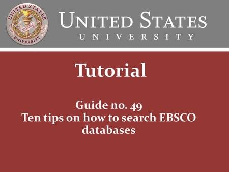 Guide no. 49 Ten tips on how to search EBSCO databases Tutorial.