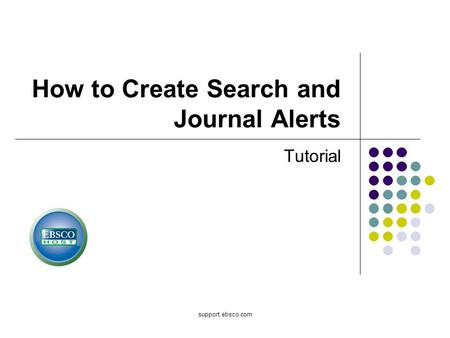 Support.ebsco.com How to Create Search and Journal Alerts Tutorial.