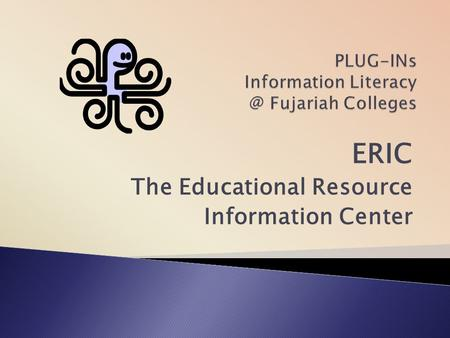 ERIC The Educational Resource Information Center.