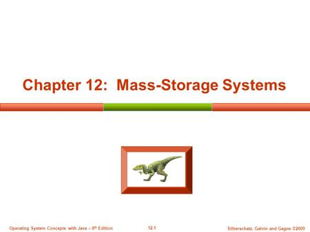 12.1 Silberschatz, Galvin and Gagne ©2009 Operating System Concepts with Java – 8 th Edition Chapter 12: Mass-Storage Systems.