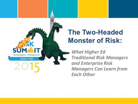 The Two-Headed Monster of Risk: What Higher Ed Traditional Risk Managers and Enterprise Risk Managers Can Learn from Each Other.