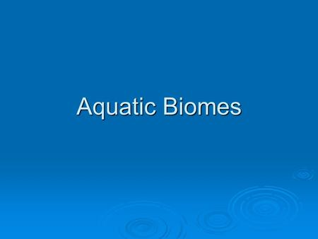 Aquatic Biomes. Water on the Earth  75% - 78% of the Earth's surface is covered in water.