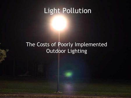 The Costs of Poorly Implemented Outdoor Lighting