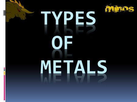 TYPES OF METALS.