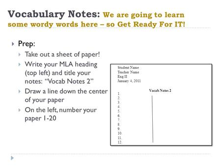 Vocabulary Notes: We are going to learn some wordy words here – so Get Ready For IT!  Prep:  Take out a sheet of paper!  Write your MLA heading (top.