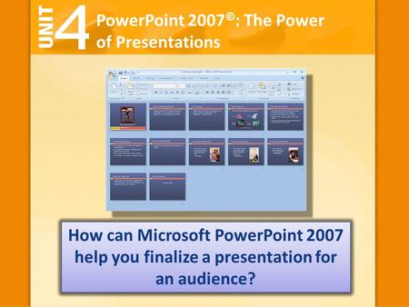 PowerPoint 2007 © : The Power of Presentations How can Microsoft PowerPoint 2007 help you finalize a presentation for an audience?