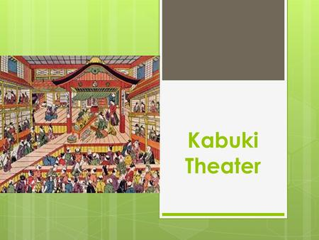 Kabuki Theater What is Kabuki? It's not Shapoopi, it's KABUKI!