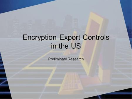 Encryption Export Controls in the US Preliminary Research.