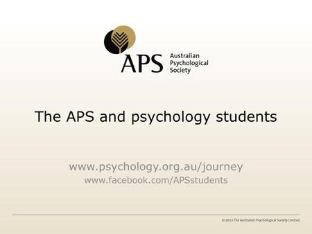 The APS and psychology students www.psychology.org.au/journey www.facebook.com/APSstudents.