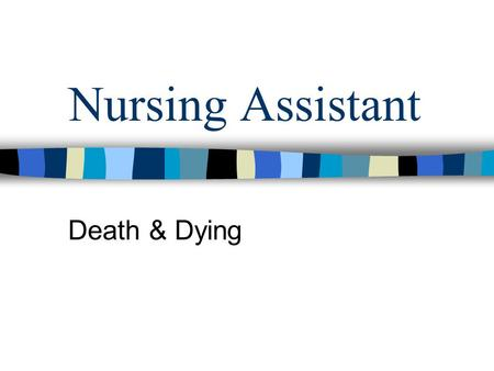 Nursing Assistant Death & Dying.