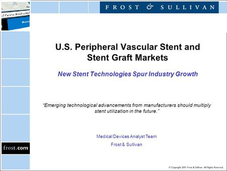 "U.S. Peripheral Vascular Stent and Stent Graft Markets New Stent Technologies Spur Industry Growth ""Emerging technological advancements from manufacturers."