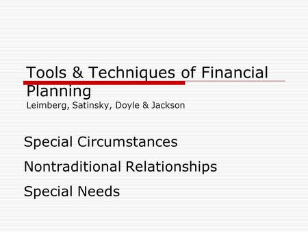 Tools & Techniques of Financial Planning Leimberg, Satinsky, Doyle & Jackson Special Circumstances Nontraditional Relationships Special Needs.
