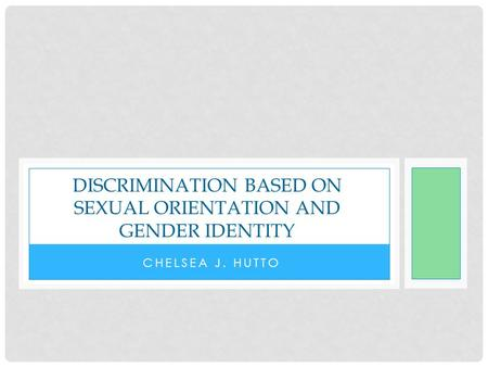 CHELSEA J. HUTTO DISCRIMINATION BASED ON SEXUAL ORIENTATION AND GENDER IDENTITY.