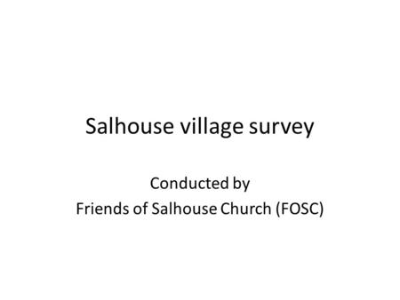 Salhouse village survey Conducted by Friends of Salhouse Church (FOSC)