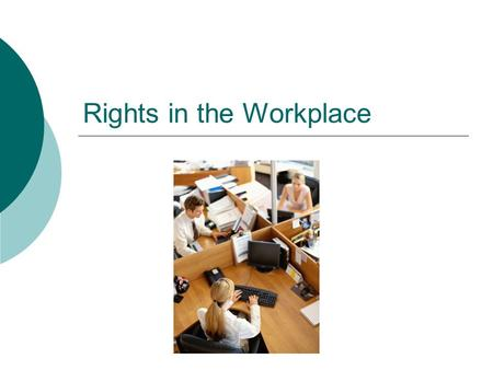 Rights in the Workplace.  All employees and employers have rights  Governed by laws  Many laws are based on the Universal Declaration of Human Rights.