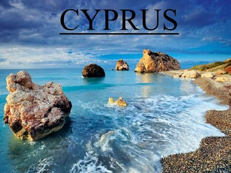 CYPRUS. Cyprus is located in the northeast corner of Mediterranean Sea.The capital of the island is Nicosia. Cyprus has emerged from the sea before 10-15.