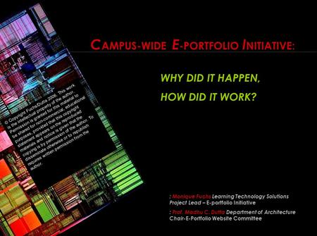 C AMPUS-WIDE E -PORTFOLIO I NITIATIVE: WHY DID IT HAPPEN, HOW DID IT WORK? : Monique Fuchs Learning Technology Solutions Project Lead – E-portfolio Initiative.