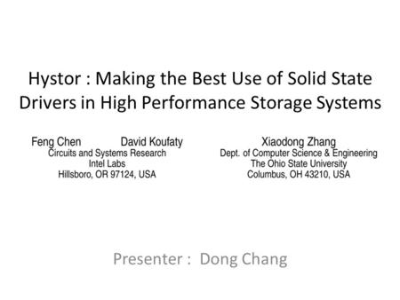 Hystor : Making the Best Use of Solid State Drivers in High Performance Storage Systems Presenter : Dong Chang.