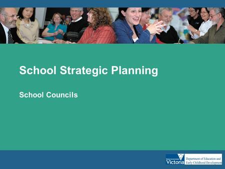 "School Strategic Planning School Councils. Why are we doing strategic plans? ""The biggest challenge confronting education in Australia is how to overcome."