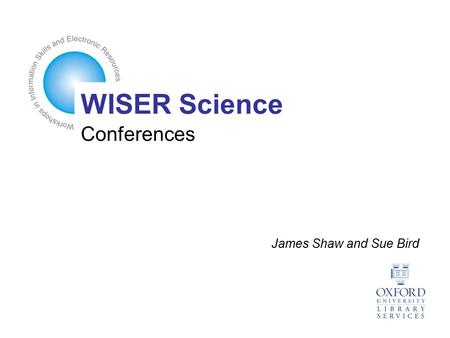 Conferences James Shaw and Sue Bird WISER Science.