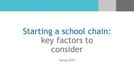 Starting a school chain: key factors to consider Spring 2014.