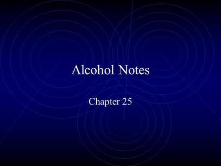 Alcohol Notes Chapter 25. What is Alcohol? A. Ethanol ( ETOH) A powerful drug that effects the brain and is poisonous to the body. 1. Can be made naturally=