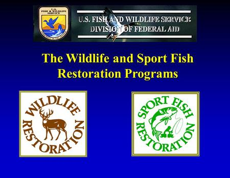 The Wildlife and Sport Fish Restoration Programs.