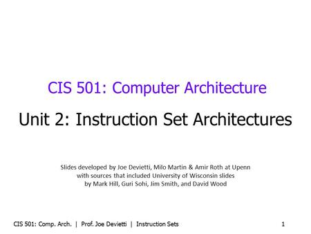 CIS 501: Comp. Arch. | Prof. Joe Devietti | <strong>Instruction</strong> Sets1 CIS 501: <strong>Computer</strong> Architecture Unit 2: <strong>Instruction</strong> <strong>Set</strong> Architectures Slides developed by.
