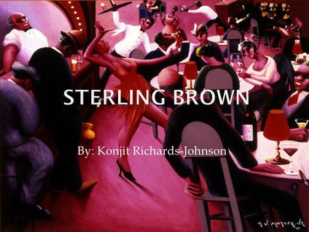 By: Konjit Richards-Johnson.  Sterling Allen Brown was born on January 13 th, 1901 in Washington, DC to Sterling Nelson Brown and Adelaide Allen Brown.