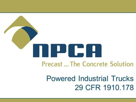 Powered Industrial Trucks 29 CFR 1910.178. Disclaimer As a committee of a national organization, the Safety, Health & Environmental Committee of NPCA.