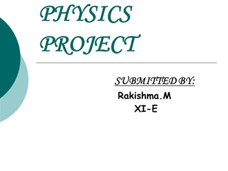 PHYSICS PROJECT SUBMITTED BY: Rakishma.M XI-E. PROJECTILE MOTION.