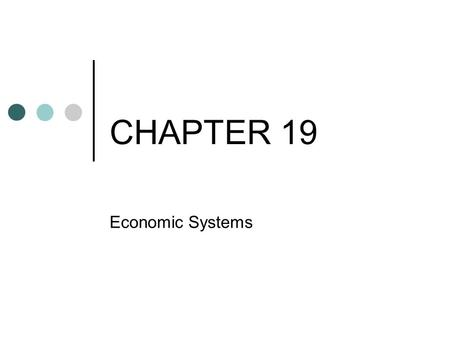 CHAPTER 19 Economic Systems.